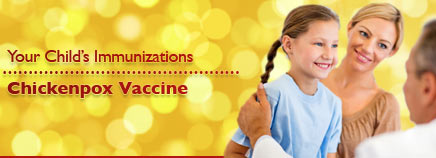 Your Child's Immunizations: Chickenpox Vaccine