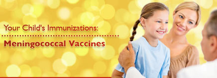 Your Child's Immunizations: Meningococcal Vaccines