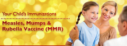 Your Child's Immunizations: Measles, Mumps & Rubella Vaccine (MMR)