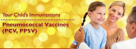 Your Child's Immunizations: Pneumococcal Vaccines (PCV, PPSV)