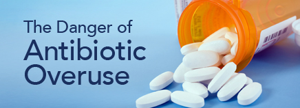 The Danger of Antibiotic Overuse