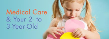 Medical Care and Your 2- to 3-Year-Old