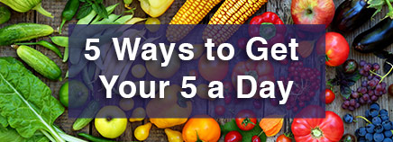 5 Ways to Get Your 5 a Day