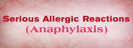 Serious Allergic Reactions (Anaphylaxis)