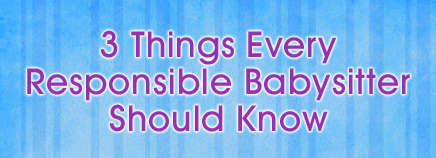 3 Things Every Responsible Babysitter Should Know