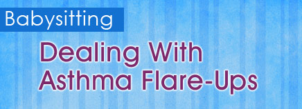 Babysitting: Dealing With Asthma Flare-Ups