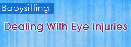 Babysitting: Dealing With Eye Injuries
