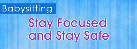 Babysitting: Stay Focused and Stay Safe
