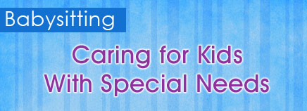Babysitting: Caring for Kids With Special Needs