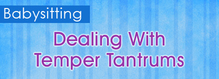 Babysitting: Dealing With Temper Tantrums