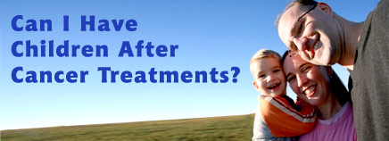 Can I Have Children After Cancer Treatments?