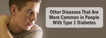 Other Diseases That Are More Common in People With Type 1 Diabetes