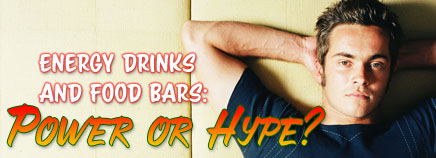 Energy Drinks and Food Bars: Power or Hype?