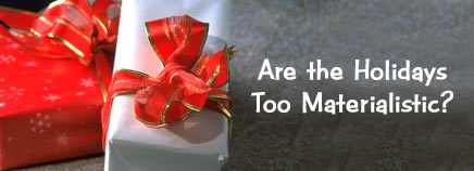 Are the Holidays Too Materialistic?