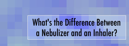 What's the Difference Between a Nebulizer and an Inhaler?