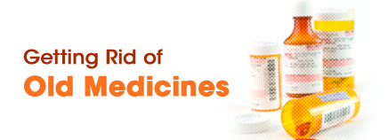 Getting Rid of Old Medicines