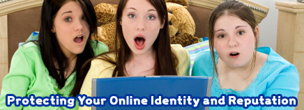 Protecting Your Online Identity and Reputation