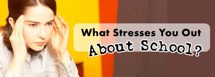 What Stresses You Out About School?
