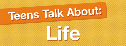 Teens Talk About Life (Video)
