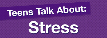 Teens Talk About Stress (Video)