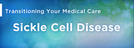 Transitioning Your Medical Care: Sickle Cell Disease