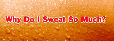 Why Do I Sweat So Much?
