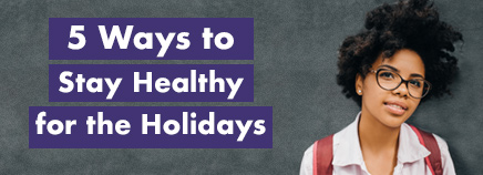5 Ways to Stay Healthy for the Holidays
