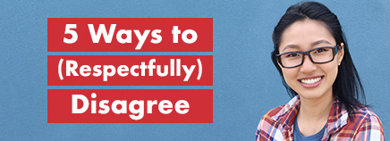 5 Ways to (Respectfully) Disagree