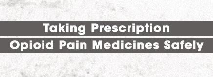 Taking Prescription Opioid Pain Medicines Safely