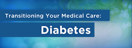 Transitioning Your Medical Care: Diabetes