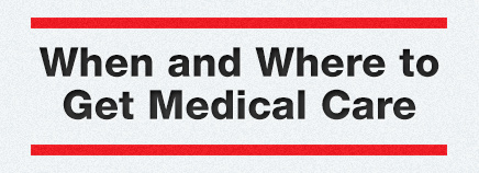 When and Where to Get Medical Care