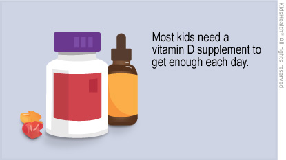 Most kids need a vitamin D supplement to get enough each day.
