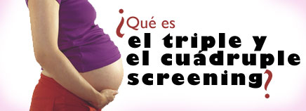 ¿Qué son el triple y el cuádruple screening?